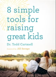 8 Simple Tools for Raising Great Kids ebook by Dr. Todd Cartmell,Jill Savage