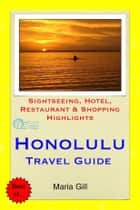 Honolulu (Oahu, Hawaii) Travel Guide - Sightseeing, Hotel, Restaurant & Shopping Highlights (Illustrated) ebook by Maria Gill