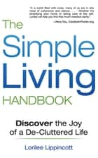 The Simple Living Handbook - Discover the Joy of a De-Cluttered Life ebook by Lorilee Lippincott