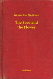 The Seed and the Flower ebook by William Olaf Stapledon