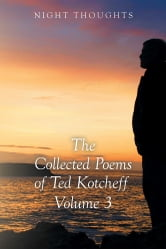 Night Thoughts - The Collected Poems of Ted Kotcheff - Volume 3 ebook by Ted Kotcheff
