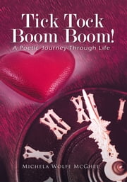 Tick Tock Boom Boom! - A Poetic Journey Through Life ebook by Michela Wolfe McGhee