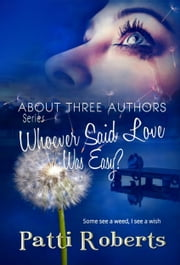 About Three Authors: Whoever Said Love Was Easy? ebook by Patti Roberts