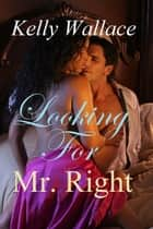 Looking For Mr. Right ebook by Kelly Wallace