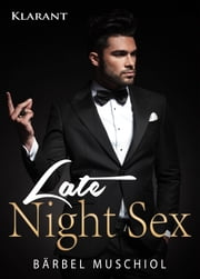 Late Night Sex. Erotischer Roman ebook by Bärbel Muschiol