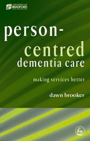 Person-Centred Dementia Care - Making Services Better ebook by Dawn Brooker