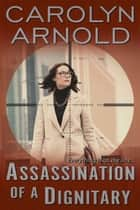 Assassination of a Dignitary ebook by Carolyn Arnold