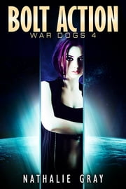 War Dogs 4: Bolt Action ebook by Nathalie Gray