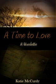 A Time to Love ebook by Katie McCurdy