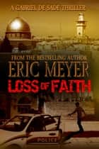 Loss of Faith (A Gabriel De Sade Thriller) ebook by Eric Meyer