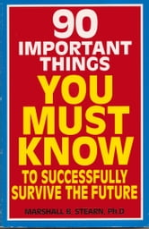 90 Important Things You Must Know to Successfully Survive the Future ebook by Marshall Stearn