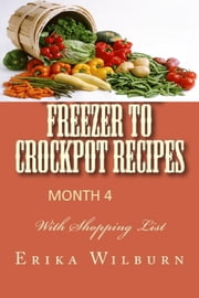 1-2-3 Months Freezer to Crockpot Recipes: Month 4 ebook by Erika Wilburn