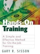 Hands-On Training ebook by Gary R. Sisson
