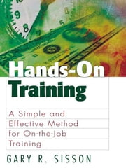 Hands-On Training - A Simple and Effective Method for On-the-Job Training ebook by Gary R. Sisson