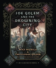 Joe Golem and the Drowning City - An Illustrated Novel ebook by Mike Mignola,Christopher Golden
