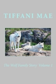 The Wolf Family Story Volume 1 ebook by Tiffani Mae