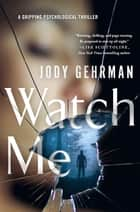 Watch Me - A Gripping Psychological Thriller ebook by Jody Gehrman