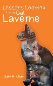 Lessons Learned from my Cat Laverne ebook by Gary R. Gray