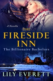 The Fireside Inn - The Billionaire Bachelors ebook by Lily Everett