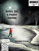 Hockey, Kids & Positive Coaching - Michael's Story ebook by Christopher M. Meuse