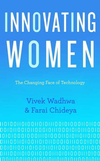 Innovating Women - The Changing Face of Technology ebook by Vivek Wadhwa,Farai Chideya