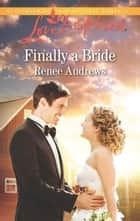 Finally A Bride (Mills & Boon Love Inspired) (Willow's Haven, Book 4) eBook by Renee Andrews