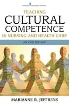 Teaching Cultural Competence in Nursing and Health Care, Second Edition ebook by Dr. Marianne Jeffreys, EdD, RN