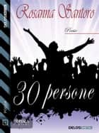 30 persone ebook by Rosanna Santoro