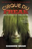 Cirque Du Freak #7: Hunters of the Dusk - Book 7 in the Saga of Darren Shan ebook by Darren Shan