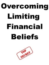 Overcoming Limiting Financial Beliefs ebook by Steve Pavlina,Joe Abraham