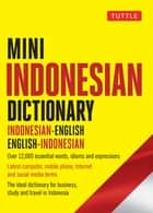Mini Indonesian Dictionary - Indonesian-English / English-Indonesian; Over 12,000 essential words, idioms and expressions 電子書籍 by Katherine Davidsen