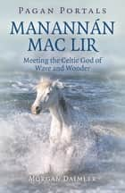 Pagan Portals - Manannán mac Lir - Meeting The Celtic God Of Wave And Wonder ebook by Morgan Daimler