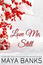 Love Me, Still ebook by Maya Banks