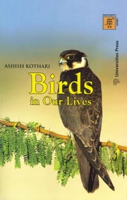 Birds in Our Lives (1 Edition) ebook by Asish Kothari