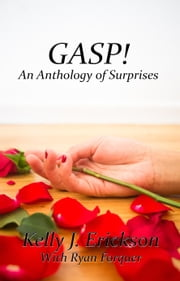 GASP! An Anthology Of Surprises ebook by Kelly J. Erickson