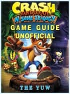 Crash Bandicoot N Sane Trilogy Game Guide Unofficial ebook by The Yuw