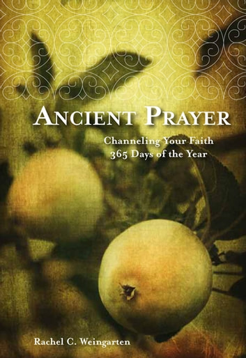 Ancient Prayer - Channeling Your Faith 365 Days of the Year ebook by Rachel C. Weingarten