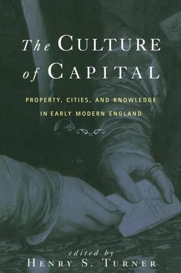 The Culture of Capital - Property, Cities, and Knowledge in Early Modern England ebook by