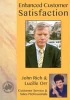 Enhanced Customer Satisfaction ebook by Lucille Orr, John Rich