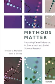 Methods Matter: Improving Causal Inference in Educational and Social Science Research ebook by Richard J. Murnane,John B. Willett