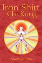 Iron Shirt Chi Kung ebook by Mantak Chia