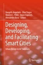 Designing, Developing, and Facilitating Smart Cities ebook by Vangelis Angelakis,Elias Tragos,Henrich C. Pöhls,Adam Kapovits,Alessandro Bassi