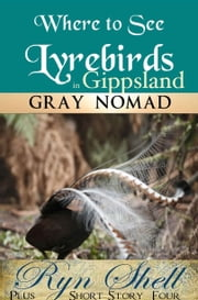 Lyrebirds in Gippsland - Where to See ebook by Gray Nomad, Ryn Shell