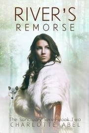River's Remorse (Sanctuary Series Book 2) ebook by Charlotte Abel