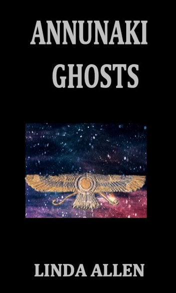 Annunaki Ghosts ebook by Linda Allen