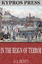 In the Reign of Terror ekitaplar by G.A. Henty