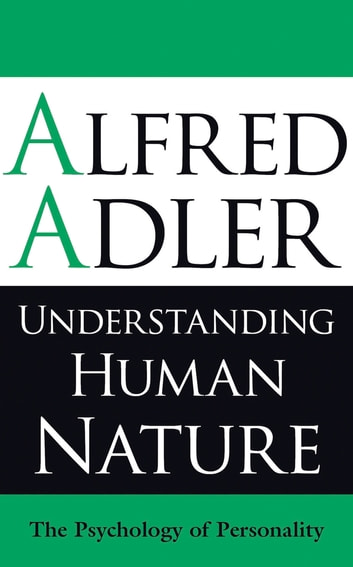 Understanding Human Nature - The Psychology of Personality ebook by Alfred Adler,Colin Brett