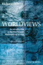 Worldviews - An Introduction to the History and Philosophy of Science ebook by Richard DeWitt