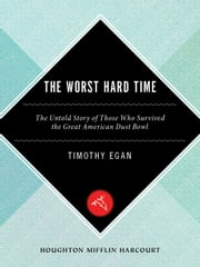 The Worst Hard Time - The Untold Story of Those Who Survived the Great American Dust Bowl ebook by Timothy Egan