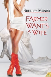 Farmer Wants a Wife ebook by Shelley Munro